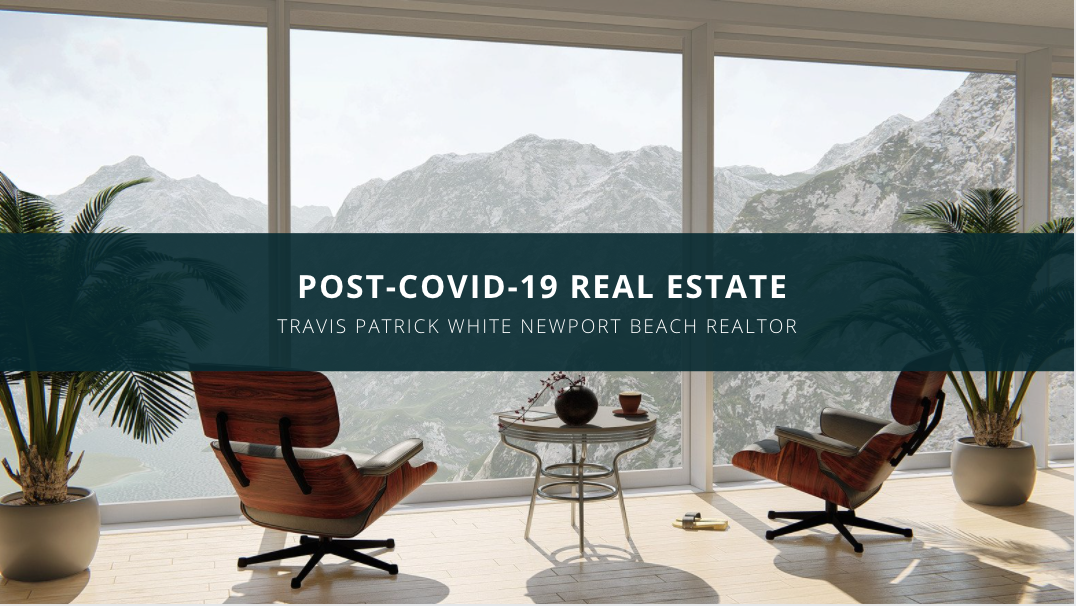 Travis Patrick White Newport Beach Realtor Comments on Post-COVID-19 Real Estate